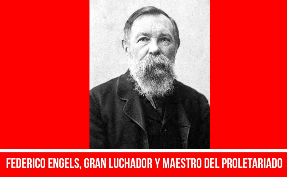 Federico Engels, gran luchador y maestro del proletariado