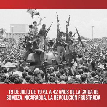 19 de julio de 1979. A 42 años de la caída de Somoza. Nicaragua, la revolución frustrada