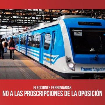 Elecciones ferroviarias / No a las proscripciones de la oposición
