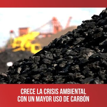 Crece la crisis ambiental con un mayor uso de carbón