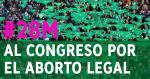 28M: Al Congreso por el aborto legal