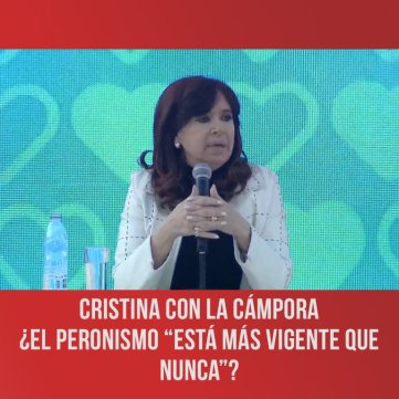 """Cristina con La Cámpora ¿El peronismo """"está más vigente que nunca""""?"""