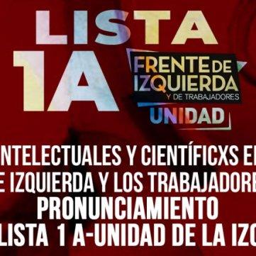 Artistas, intelectuales y científicxs en apoyo al Frente de Izquierda y los Trabajadores Unidad **Pronunciamiento por la LISTA 1 A-Unidad de la Izquierda**
